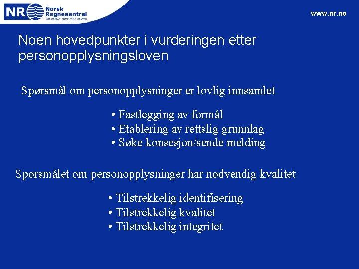 www. nr. no Noen hovedpunkter i vurderingen etter personopplysningsloven Spørsmål om personopplysninger er lovlig