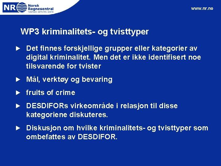 www. nr. no WP 3 kriminalitets- og tvisttyper ► Det finnes forskjellige grupper eller