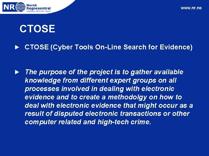 www. nr. no CTOSE ► CTOSE (Cyber Tools On-Line Search for Evidence) ► The