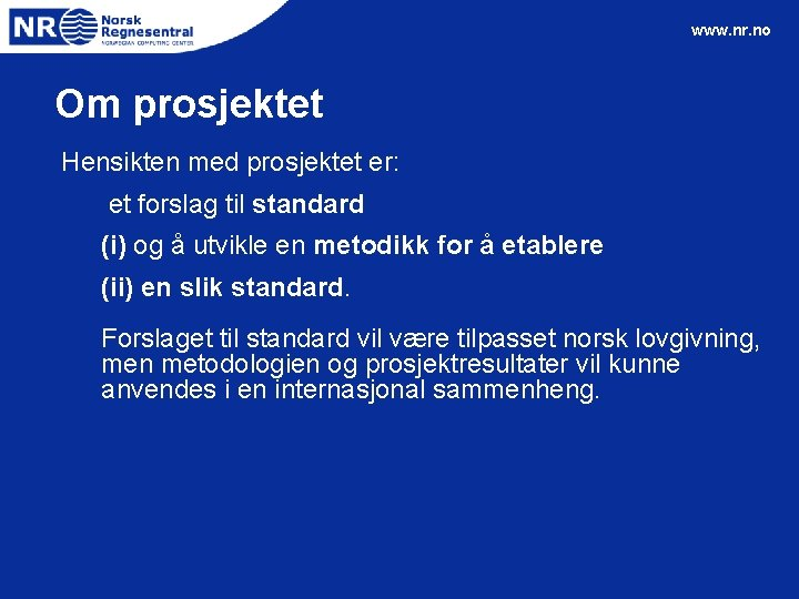 www. nr. no Om prosjektet Hensikten med prosjektet er: et forslag til standard (i)