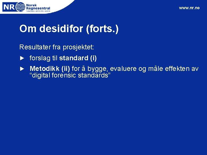 www. nr. no Om desidifor (forts. ) Resultater fra prosjektet: ► forslag til standard