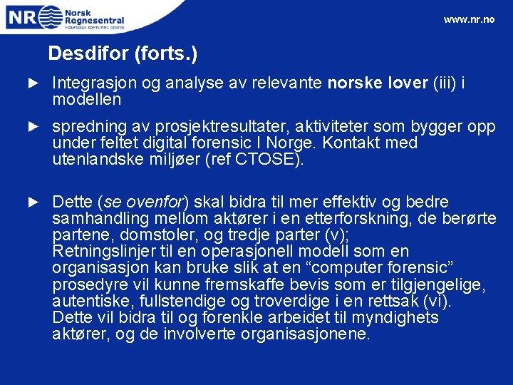 www. nr. no Desdifor (forts. ) ► Integrasjon og analyse av relevante norske lover