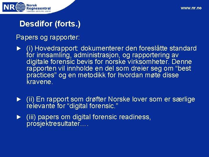 www. nr. no Desdifor (forts. ) Papers og rapporter: ► (i) Hovedrapport: dokumenterer den