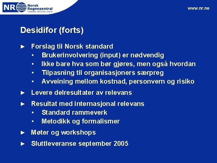 www. nr. no Desidifor (forts) ► Forslag til Norsk standard ▪ Brukerinvolvering (input) er