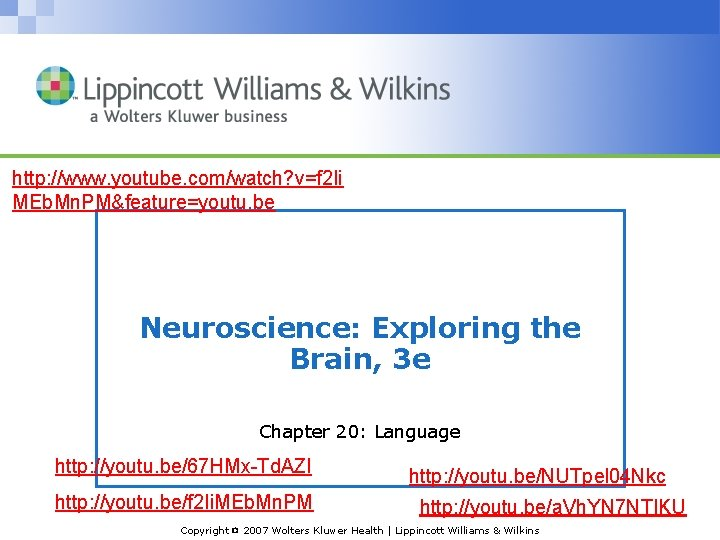 http: //www. youtube. com/watch? v=f 2 Ii MEb. Mn. PM&feature=youtu. be Neuroscience: Exploring the