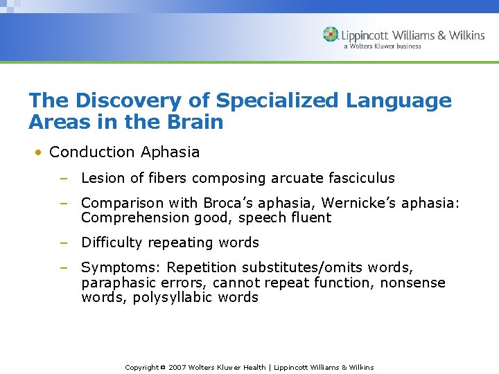 The Discovery of Specialized Language Areas in the Brain • Conduction Aphasia – Lesion