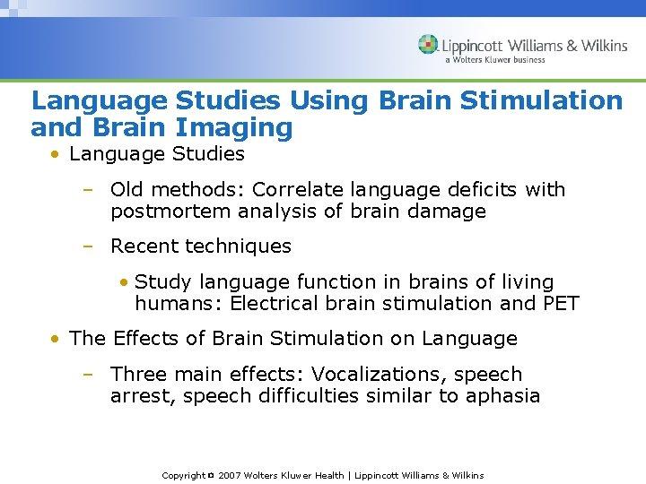 Language Studies Using Brain Stimulation and Brain Imaging • Language Studies – Old methods: