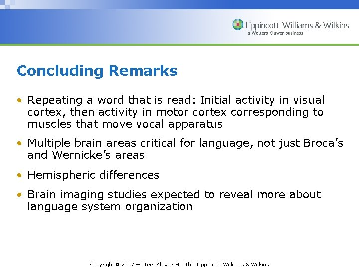 Concluding Remarks • Repeating a word that is read: Initial activity in visual cortex,