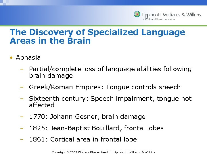 The Discovery of Specialized Language Areas in the Brain • Aphasia – Partial/complete loss