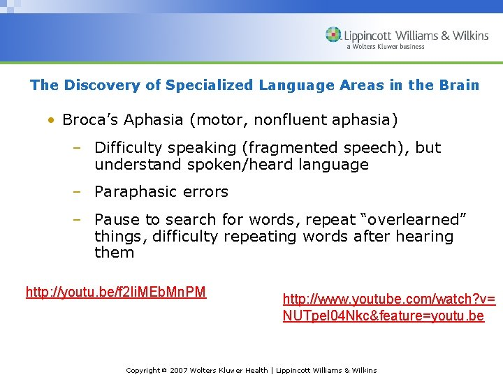 The Discovery of Specialized Language Areas in the Brain • Broca's Aphasia (motor, nonfluent