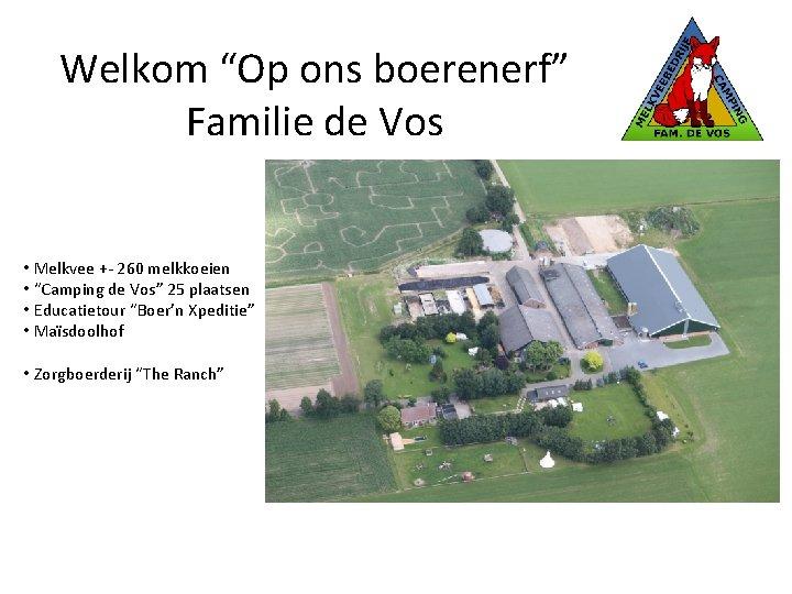 """Welkom """"Op ons boerenerf"""" Familie de Vos • Melkvee +- 260 melkkoeien • """"Camping"""