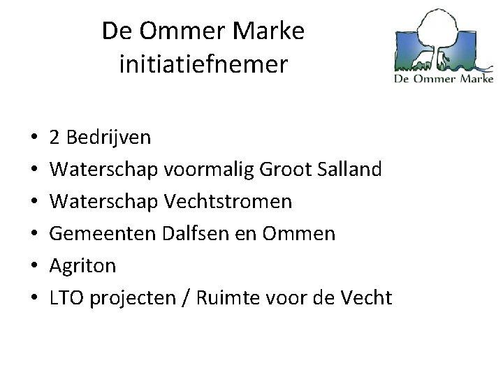 De Ommer Marke initiatiefnemer • • • 2 Bedrijven Waterschap voormalig Groot Salland Waterschap
