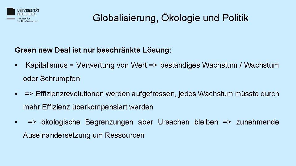 Globalisierung, Ökologie und Politik Green new Deal ist nur beschränkte Lösung: • Kapitalismus =