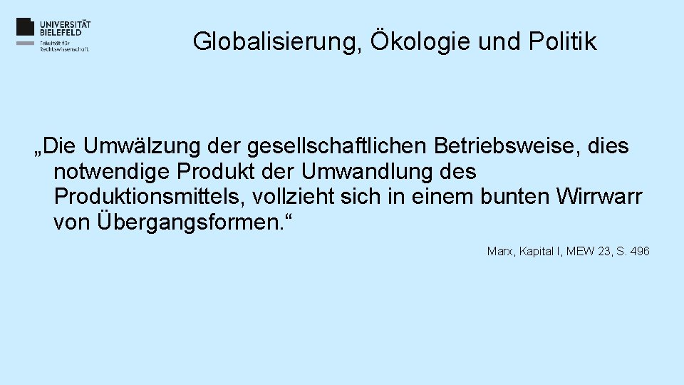 """Globalisierung, Ökologie und Politik """"Die Umwälzung der gesellschaftlichen Betriebsweise, dies notwendige Produkt der Umwandlung"""