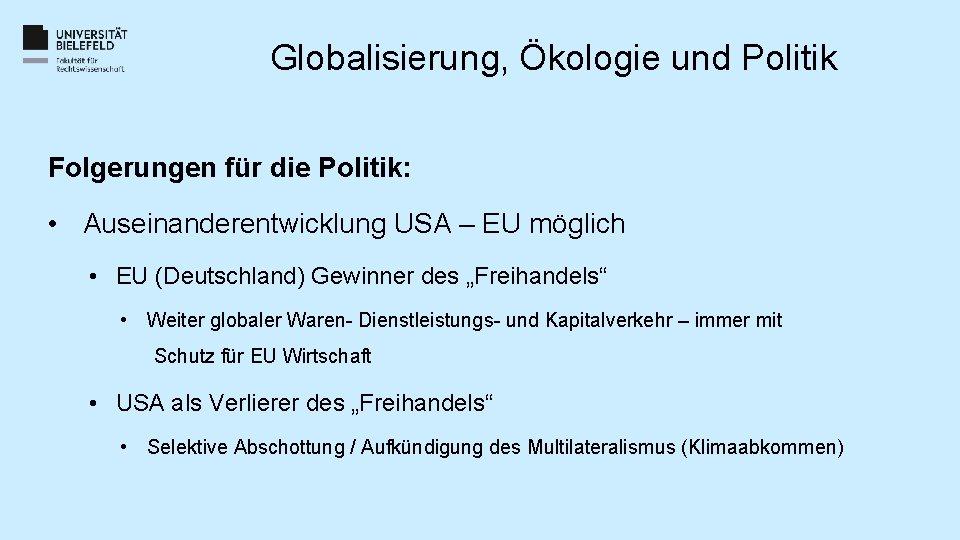 Globalisierung, Ökologie und Politik Folgerungen für die Politik: • Auseinanderentwicklung USA – EU möglich
