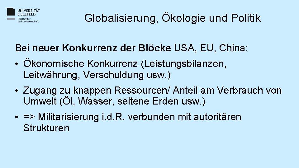 Globalisierung, Ökologie und Politik Bei neuer Konkurrenz der Blöcke USA, EU, China: • Ökonomische