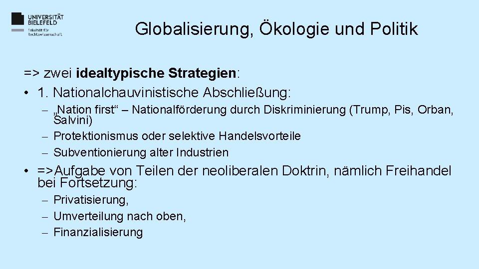 """Globalisierung, Ökologie und Politik => zwei idealtypische Strategien: • 1. Nationalchauvinistische Abschließung: – """"Nation"""