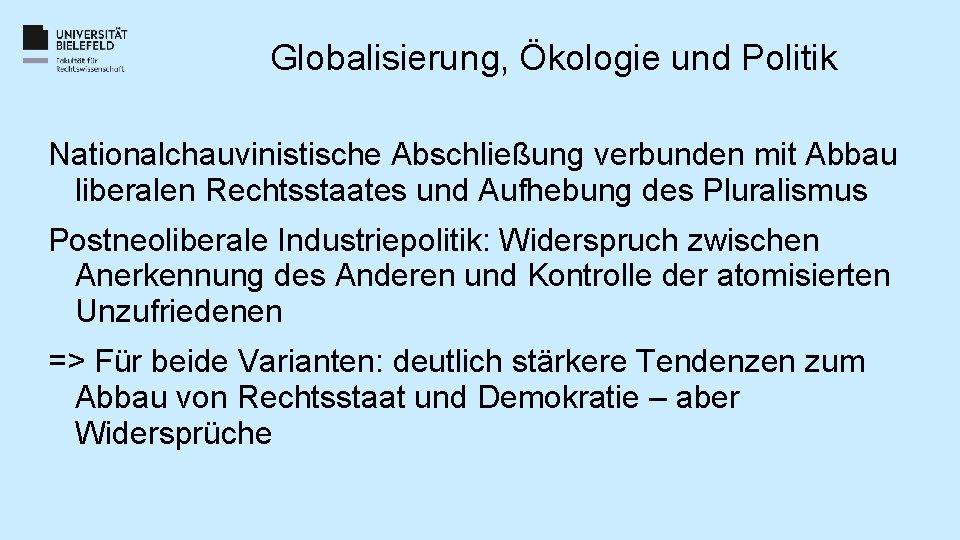 Globalisierung, Ökologie und Politik Nationalchauvinistische Abschließung verbunden mit Abbau liberalen Rechtsstaates und Aufhebung des