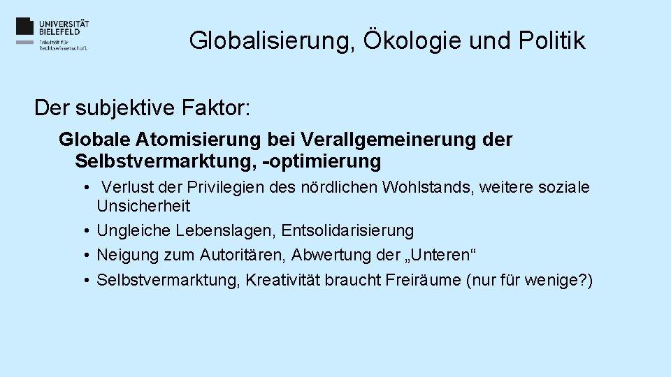 Globalisierung, Ökologie und Politik Der subjektive Faktor: Globale Atomisierung bei Verallgemeinerung der Selbstvermarktung, -optimierung