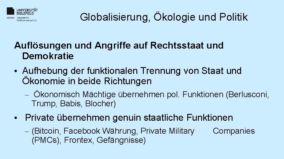 Globalisierung, Ökologie und Politik Auflösungen und Angriffe auf Rechtsstaat und Demokratie • Aufhebung der