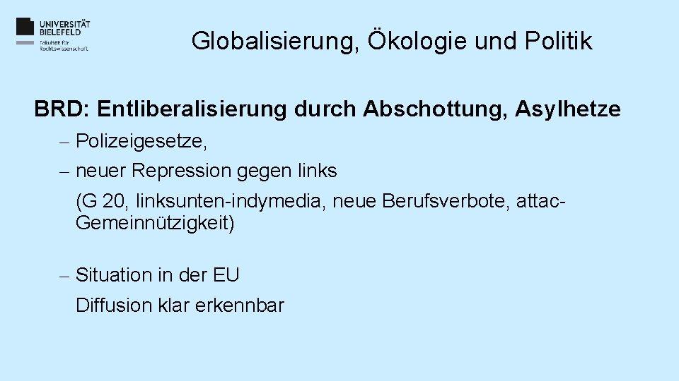 Globalisierung, Ökologie und Politik BRD: Entliberalisierung durch Abschottung, Asylhetze – Polizeigesetze, – neuer Repression
