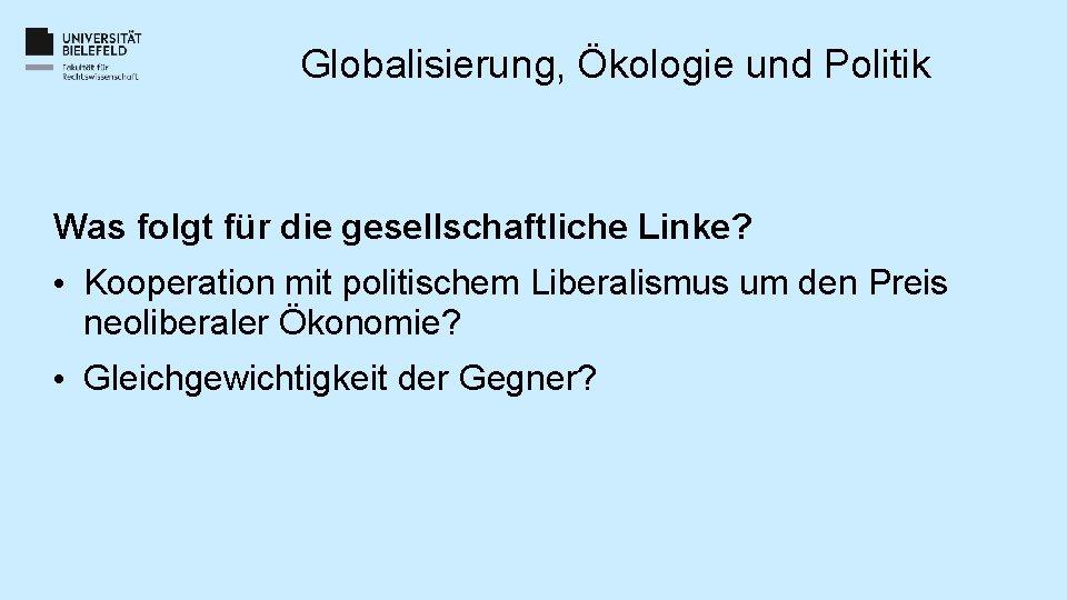 Globalisierung, Ökologie und Politik Was folgt für die gesellschaftliche Linke? • Kooperation mit politischem
