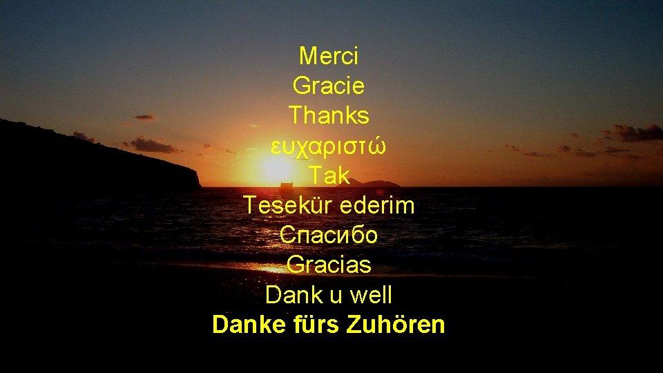 Merci Gracie Thanks ευχαριστώ Tak Tesekür ederim Cпаcибо Gracias Dank u well Danke fürs