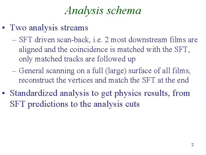 Analysis schema • Two analysis streams – SFT driven scan-back, i. e. 2 most