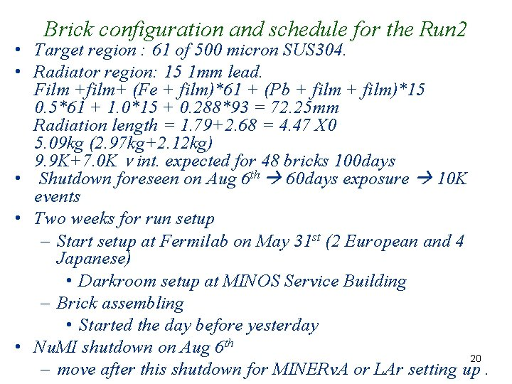 Brick configuration and schedule for the Run 2 • Target region : 61 of