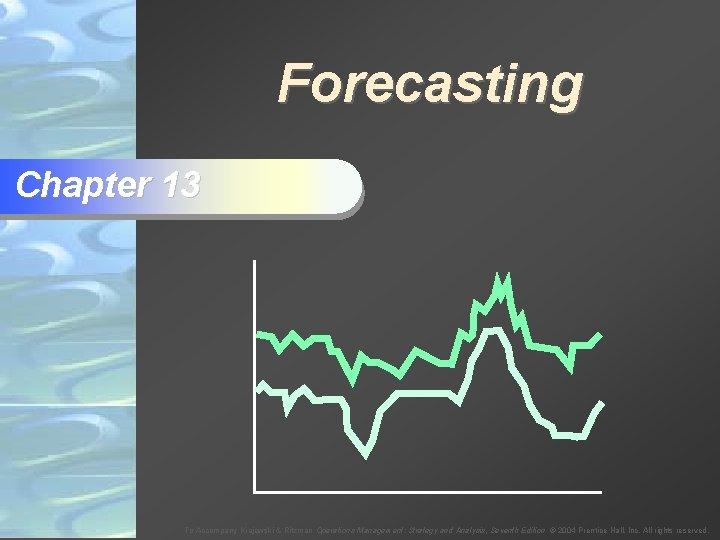 Forecasting Chapter 13 To Accompany Krajewski & Ritzman Operations Management: Strategy and Analysis, Seventh