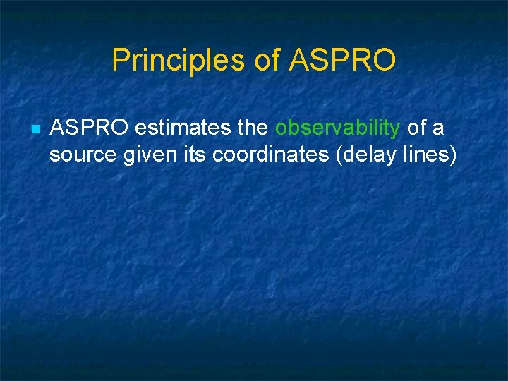 Principles of ASPRO n ASPRO estimates the observability of a source given its coordinates
