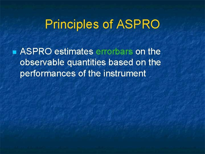 Principles of ASPRO n ASPRO estimates errorbars on the observable quantities based on the