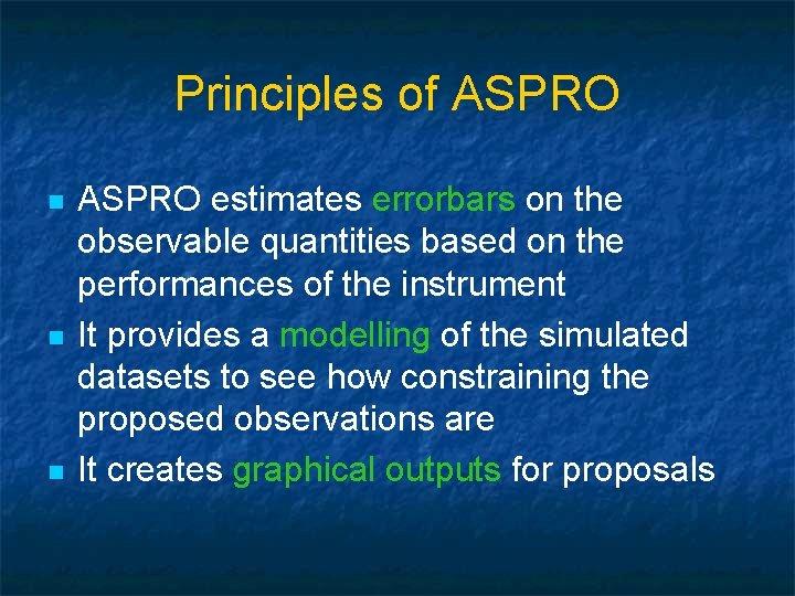Principles of ASPRO n n n ASPRO estimates errorbars on the observable quantities based