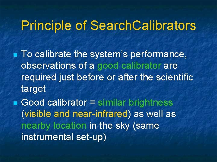 Principle of Search. Calibrators n n To calibrate the system's performance, observations of a
