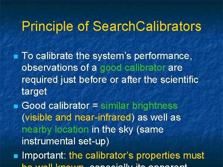 Principle of Search. Calibrators n n n To calibrate the system's performance, observations of