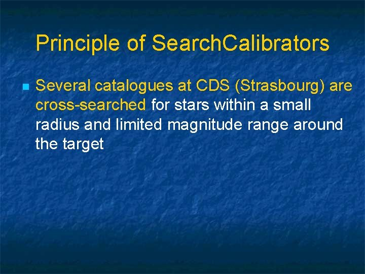 Principle of Search. Calibrators n Several catalogues at CDS (Strasbourg) are cross-searched for stars