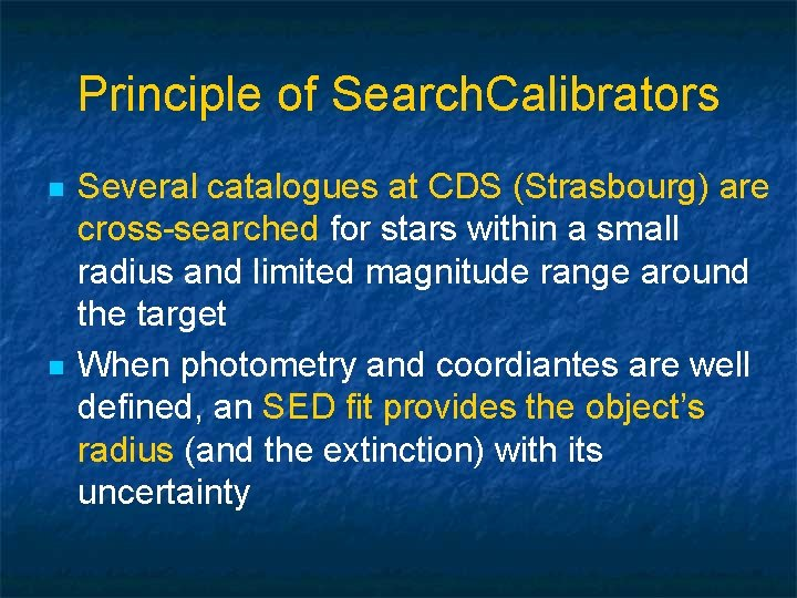Principle of Search. Calibrators n n Several catalogues at CDS (Strasbourg) are cross-searched for