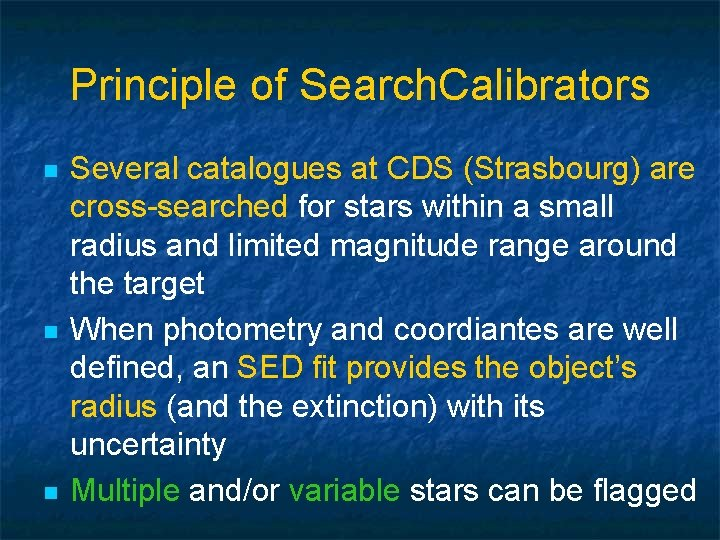 Principle of Search. Calibrators n n n Several catalogues at CDS (Strasbourg) are cross-searched