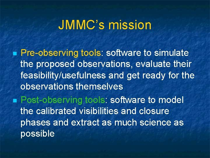 JMMC's mission n n Pre-observing tools: software to simulate the proposed observations, evaluate their