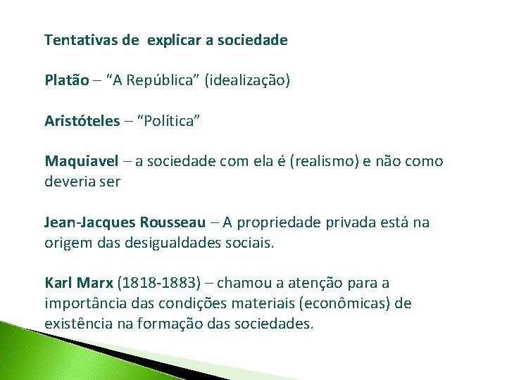 """Tentativas de explicar a sociedade Platão – """"A República"""" (idealização) Aristóteles – """"Política"""" Maquiavel"""