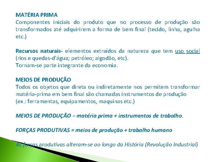 MATÉRIA PRIMA Componentes iniciais do produto que no processo de produção são transformados até
