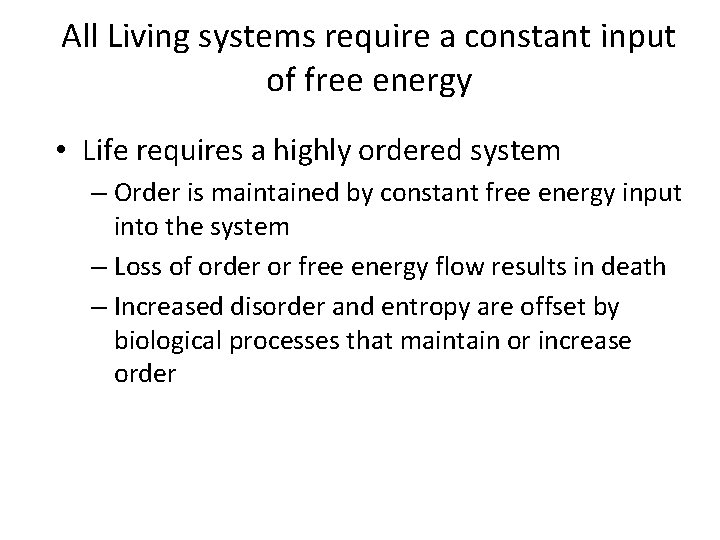 All Living systems require a constant input of free energy • Life requires a