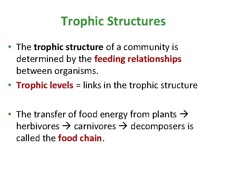 Trophic Structures • The trophic structure of a community is determined by the feeding