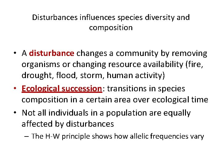 Disturbances influences species diversity and composition • A disturbance changes a community by removing