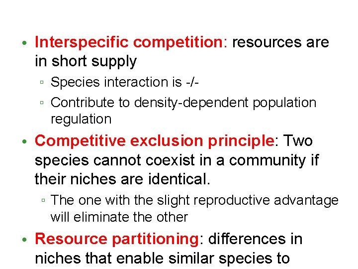 • Interspecific competition: resources are in short supply ▫ Species interaction is -/▫