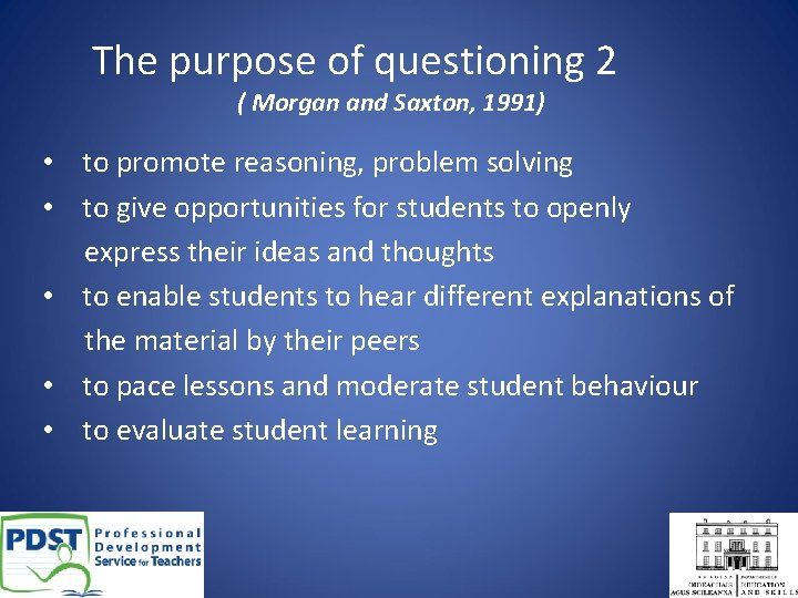 The purpose of questioning 2 ( Morgan and Saxton, 1991) • to promote reasoning,