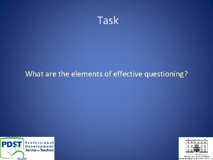 Task What are the elements of effective questioning?