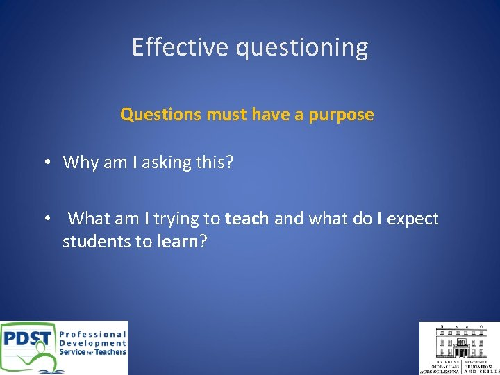 Effective questioning Questions must have a purpose • Why am I asking this? •