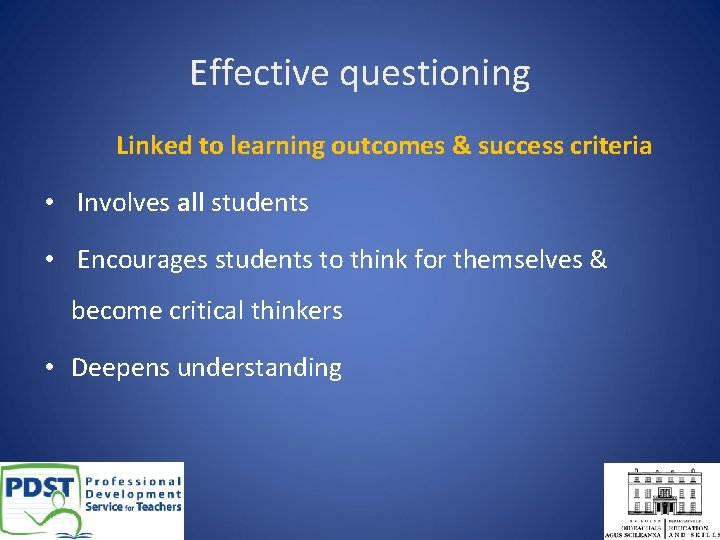 Effective questioning Linked to learning outcomes & success criteria • Involves all students •