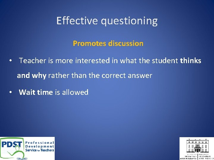 Effective questioning Promotes discussion • Teacher is more interested in what the student thinks